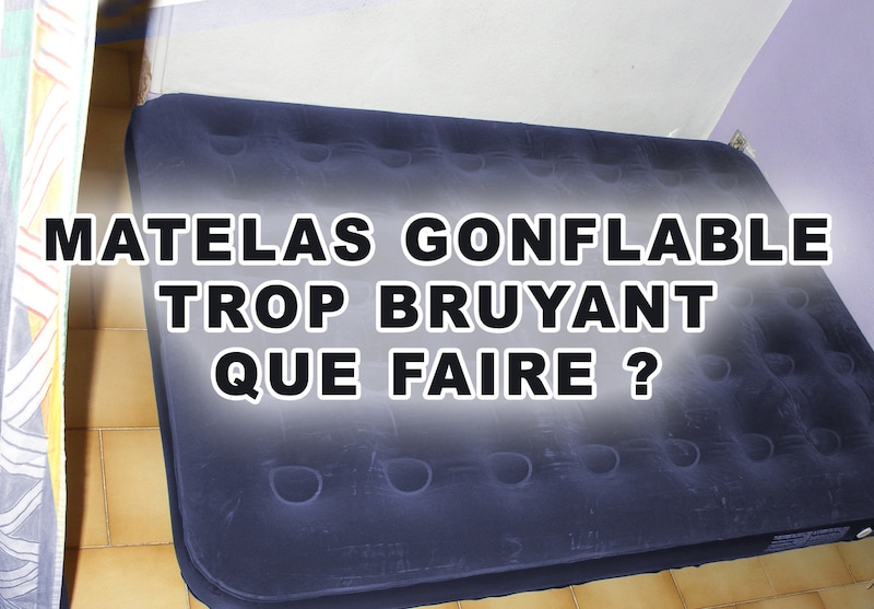 Matelas gonflable trop bruyant : 4 solutions